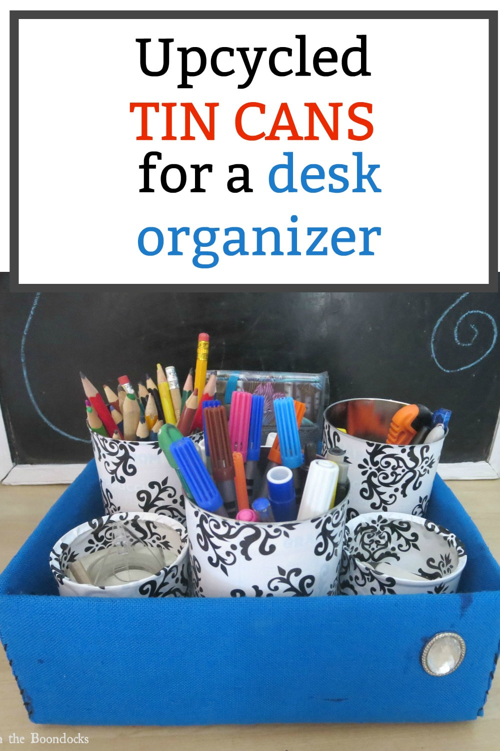Upcycled tin cans for a desk organizer #tincans #upcycle #repurpose #backtoschool #deskorganizer #simplesolutions #storage www.theboondocksblog.com