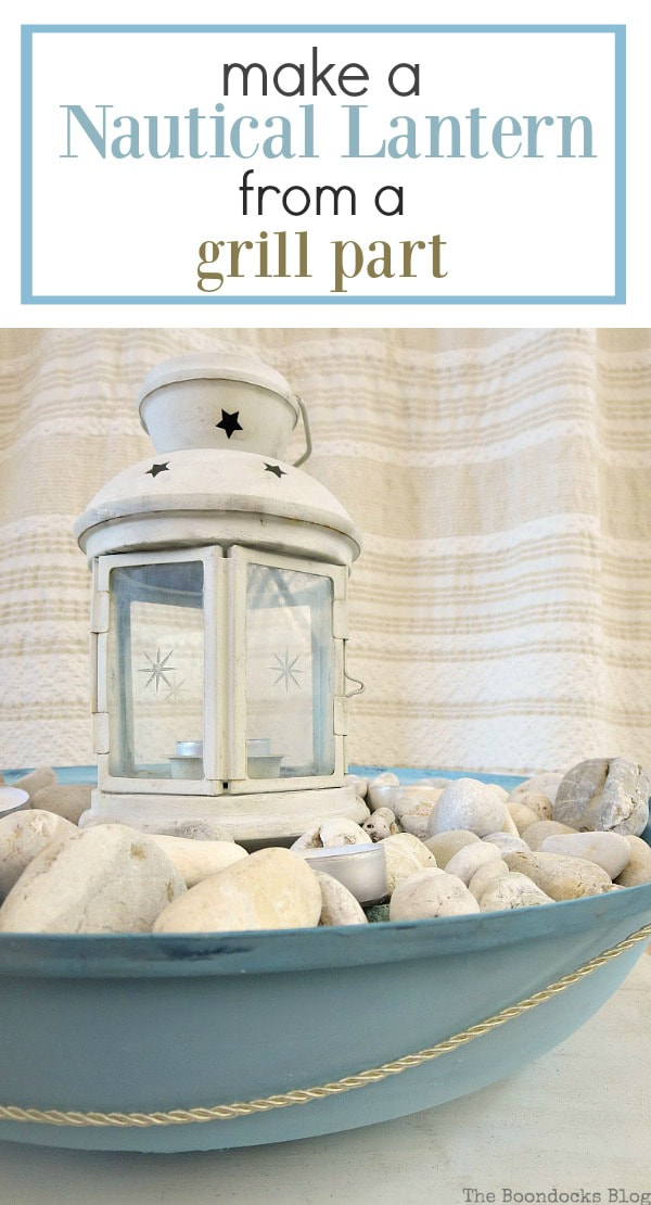 Nautical lantern on top of pebbles with tealights in a grill cover, #repurpose #DIYproject #grillmakeover #Lanternfromgrill #Summerbeachystyle #pebbles #easycraftsHow to make a Nautical Lantern from a Grill - Int'l Bloggers Club Challenge www.theboondocksblog.com