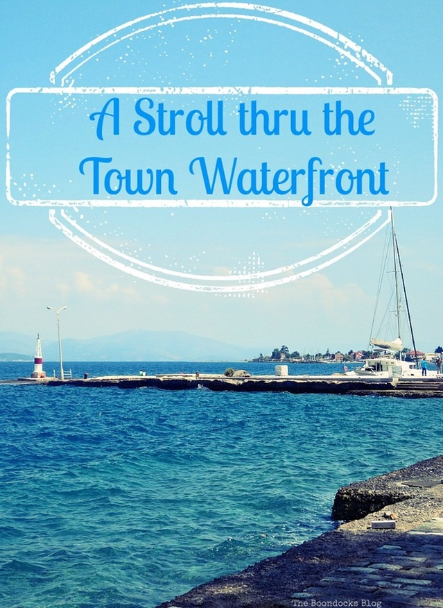 A photo essay of a stroll through the town waterfront in the Peloponnese of Greece, #Travel #photography #Greece #waterfrontview #aroundtheglobe #travelphotos #greeklife , A Stroll thru the Town Waterfront www.theboondocksblog.com