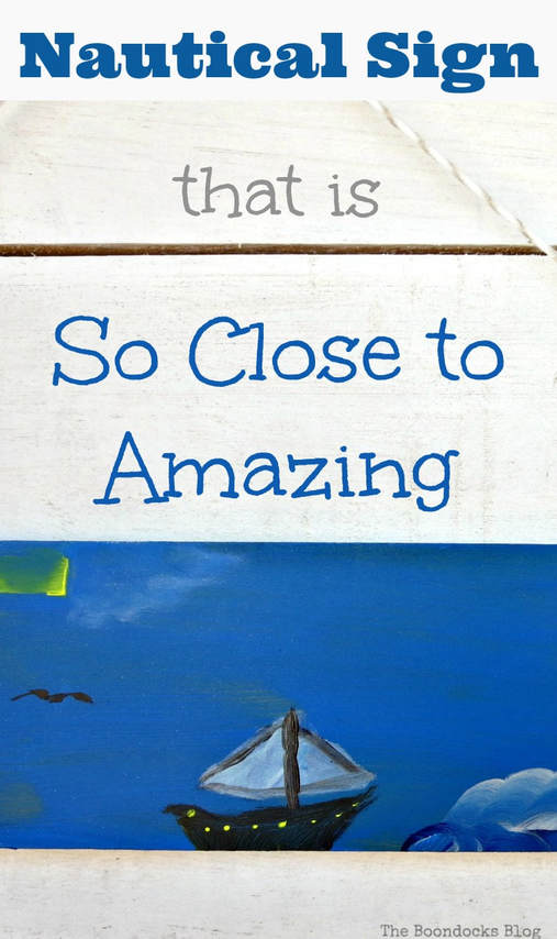 Do you ever make projects that come so close to amazing but not quite? That is what happened to me with my nautical sign. But I did learn a lesson or two from KariAnne Wood's new book So Close To Amazing A Nautical Sign that is So Close to Amazing www.theboondocksblog.com