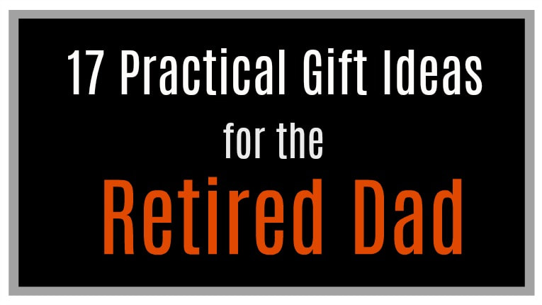 Collection of 17 Practical Father's Day Gifts for the Retired Dad or grandpa www.theboondocksblog.com