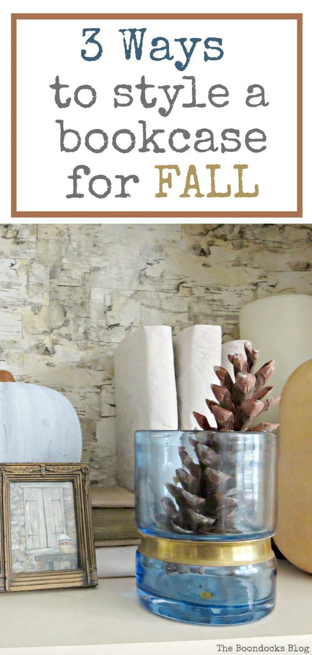 Fall vignette styled three different ways with thrifty items and items from your home, #falldecor #fallvignette #bookcasestyling #pumpkins #pinecones #upcycled, How to Style a Bookcase for Fall 3 Different Ways www.theboondocksblog.com