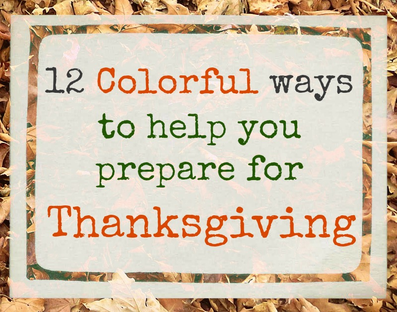12 Colorful ways to help you prepare for Thanksgiving www.theboondocksblog.com